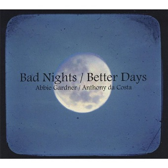 "Abbie Gardner/Anthony da Costa ""Bad Nights/Better Days"""