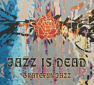 "Jazz Is Dead ""Grateful Jazz"""
