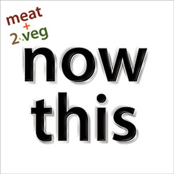"meat + 2 veg ""now this"""
