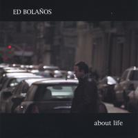 "Ed Bolanos ""About Life"""